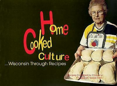 Home Cooked Culture : Wisconsin Through Recipes Paperback Terese Allen