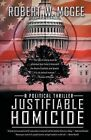 Justifiable Homicide: A Political Thriller by Robert W McGee (Paperback / softback, 2014)