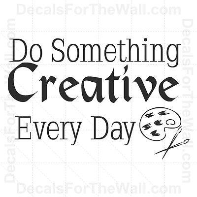 Do Something Creative Every Day Inspirational Wall Decal Vinyl Sticker Decor I36