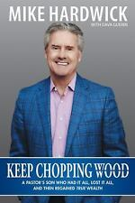 Keep Chopping Wood : A Preacher's Son Who Had It All, Lost It All, and Then...