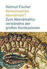 Gemeinsames Abendmahl?: Zum Abendmahlsverstandnis Der Grossen Konfessionen by Helmut Fischer (Paperback / softback, 2009)