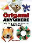 Origami Anywhere: Why Throw it Out When You Can Fold it Up? by Nick Robinson (Paperback, 2015)