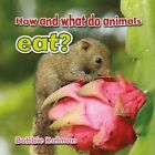 How and What do Animals Eat? by Bobbie Kalman (Paperback, 2015)
