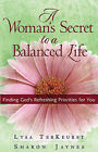 A Woman's Secret to a Balanced Life: Finding God's Refreshing Priorities for You by Lysa TerKeurst, Sharon Jaynes (Paperback, 2004)