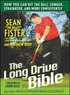 The Long Drive Bible How You Can Hit The Ball Longer Straighter and More Consistently Hardcover – 24 Apr 2008