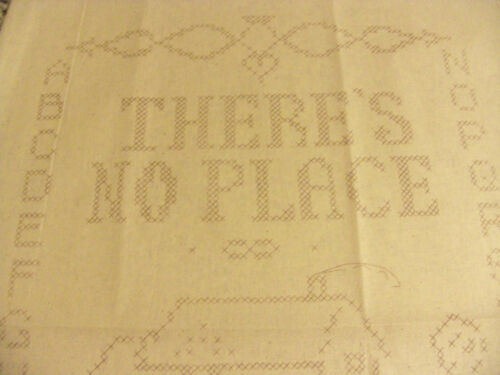 THERES NO PLACE LIKE HOME* PRINTED STAMPED TRACED  CROSS STITCH SAMPLER *CREAM*