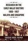 Research on the Early Malay Doctors 1900-1957 Malaya and Singapore by Faridah Abdul Rashid (Hardback, 2012)