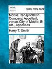 Mobile Transportation Company, Appellant, Versus City of Mobile, Et ALS., Appellees by Harry T Smith (Paperback / softback, 2011)