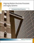 Aligning Modern Business Processes and Legacy Systems: A Component-Based Perspective by Willem-Jan van den Heuvel (Paperback, 2009)