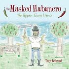 The Masked Habanero: The Pepper Town Hero by Troy Bedgood (Paperback / softback, 2014)