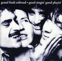 Grand Funk Railroad - Good Singing Good Playin [new Cd]