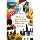 Michael's Great Nature Adventures Book II a Collection of Children's Stories 2 Paperback – 28 Feb 2007