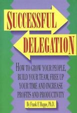 Successful Delegation: How to Grow Your People, Build Your Team, Free Up Your