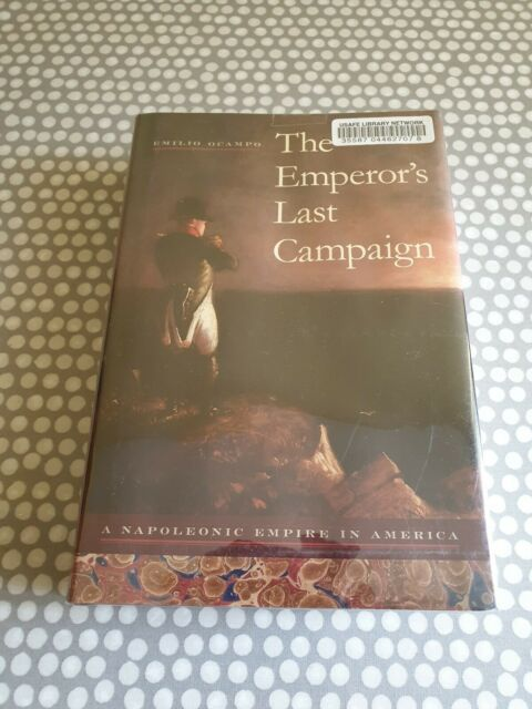 The Emperor's Last Campaign: A Napoleonic Empire in America by Emilio Ocampo (H…