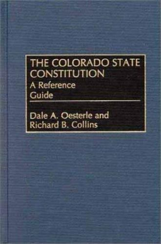 Colorado State Constitution : A Reference Guide Hardcover Dale A. Oesterle