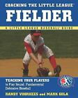 Little League Baseball Guides: Coaching the Little League Fielder : Teaching Your Players to Play Sound, Fundamental Defensive Baseball by Mark Gola (2005, Paperback)