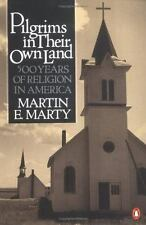 Pilgrims in Their Own Land : 500 Years of Religion in America by Martin E....
