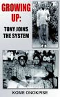 Growing up Tony Joins The System 9781418434199 by Kome ONOKPISE Book