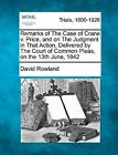Remarks of the Case of Crane V. Price, and on the Judgment in That Action, Delivered by the Court of Common Pleas, on the 13th June, 1842 by Dr David Rowland (Paperback / softback, 2012)