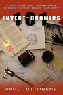 Invent-Onomics 101: A Guide to Getting Your Invention to Market Without Losing Your Shirt! by Paul Tuttobene (Paperback / softback, 2009)