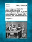Opening Argument of John M. Patton, in the Case of the Commonwealth V. Garner, &C. on the Boundary Between Ohio and Virginia  : Delivered Before the General Court of Virginia at Its December Term 1845 by Anonymous (Paperback / softback, 2012)