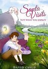 Santa Visits: Not What You Expect by David Child (Paperback / softback, 2014)