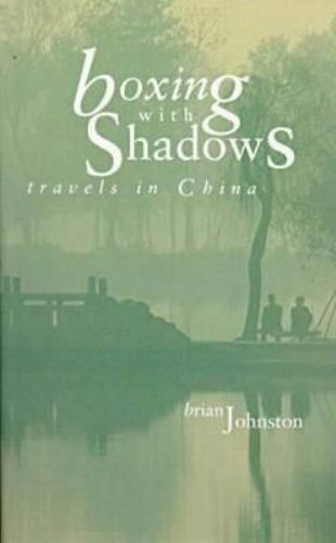 Boxing with Shadows : Travels in China by Brian Johnston