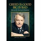 Greed Is Good Big Is Bad: How to Fix America's Problems by Michael Engmann (Hardback, 2014)