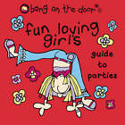 Fun-loving Girl's Guide to Parties by Bang on the Door! (Paperback, 2003)