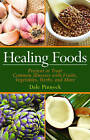 Healing Foods: Prevent and Treat Common Illnesses with Fruits, Vegetables, Herbs, and More by Dale Pinnock (Paperback / softback)