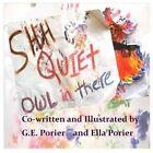 Shh Quiet Owl in There by G E Porier, Ella Porier (Paperback / softback, 2013)