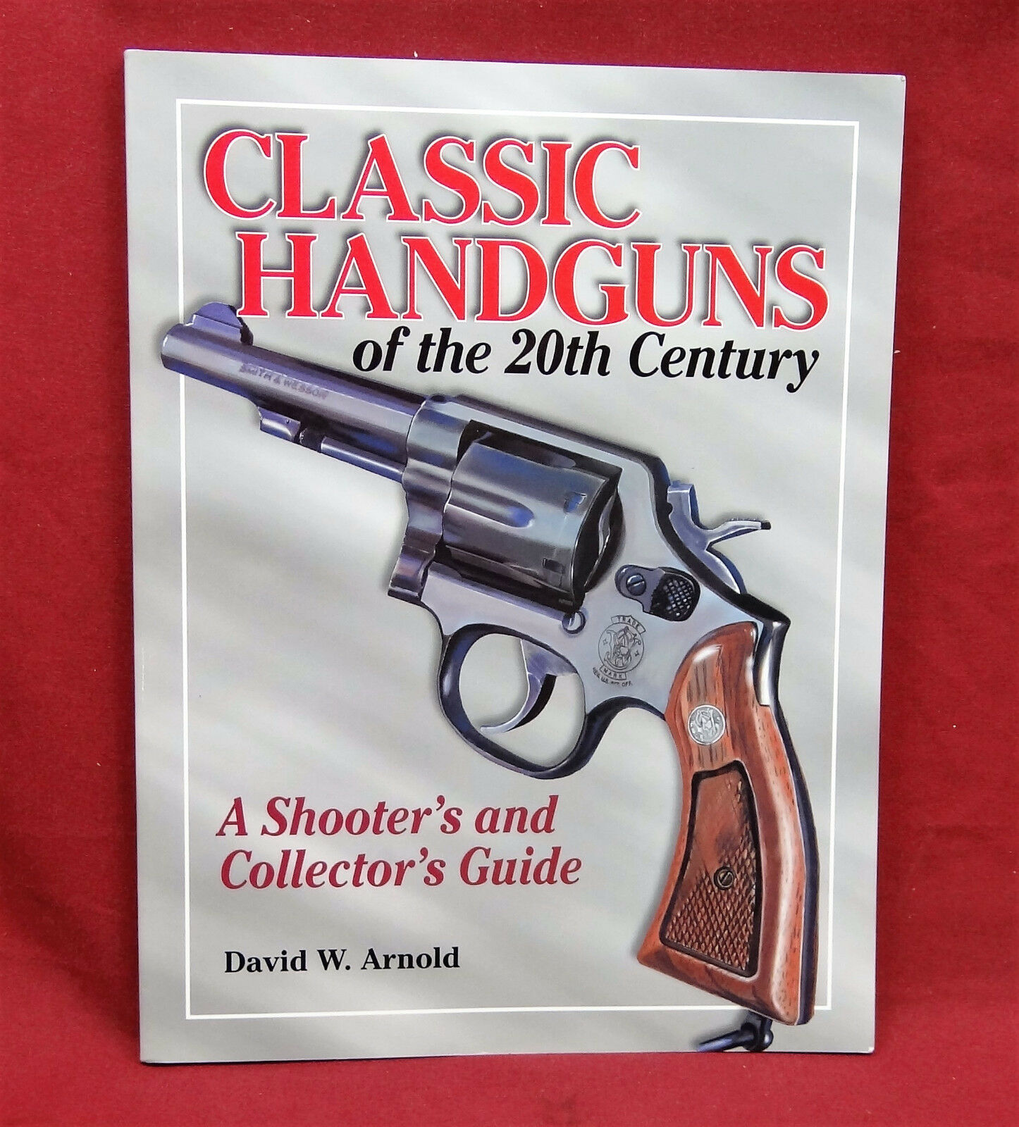 Classic Handguns of the 20th Century: A Shooter's and Collector's Guide