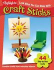 Highlights(TM) Look What You Can Make: Look What You Can Make with Craft Sticks by Kelly Milner Halls (2013, Paperback)