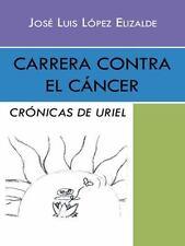 Carrera Contra el Cáncer : Crónicas de Uriel by José Luis López Elizalde...