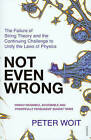 Not Even Wrong: The Failure of String Theory and the Continuing Challenge to Unify the Laws of Physics by Peter Woit (Paperback, 2007)