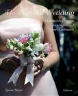 The Natural Wedding: Ideas and Inspirations for a Stylish and Green Celebration by Louise Moon (Hardback, 2012)