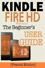 Kindle Fire HD Manual: The Beginner's Kindle Fire HD User Guide by Createspace (Paperback / softback, 2014)