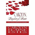 Carolyn Daughter of Marie a Collection of Poetry 9781448963164
