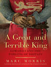 A Great and Terrible King: Edward I and the Forging of Britain by Marc Morris (CD-Audio, 2015)