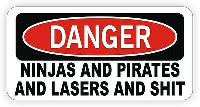 Danger - Ninjas Pirates Lasers and $hit Hard Hat Sticker / Decal Label Funny