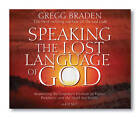 Speaking the Lost Language of God: Awakening the Forgotten Wisdom of Prayer, Prophecy, and the Dead Sea Scrolls by Gregg Braden (CD-Audio, 2005)