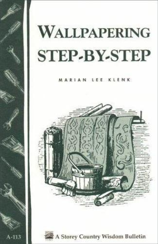 Wallpapering Step-by-Step: Storey's Country Wisdom Bulletin A-113 (Storey Publi