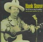 We'll Never Say Goodbye 0824046012625 by Hank Snow CD