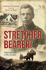 Stretcher Bearer: Fighting for Life in the Trenches by Charles Horton (Paperback, 2013)
