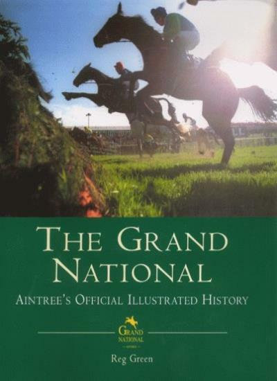 The Grand National: The Official Illustrated History: Aintree's Official Illus,
