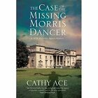The Case of the Missing Morris Dancer: A Cozy Mystery Set in Wales by Cathy Ace (Hardback, 2016)