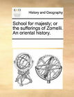 School for Majesty; Or the Sufferings of Zomelli. an Oriental History. by Multiple Contributors (Paperback / softback, 2010)