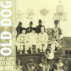 By Any Other Name * by Old Dog (CD, Feb-2010, Porter Records)