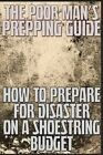The Poor Man's Prepping Guide: How to Prepare for Disaster on a Shoestring Budget by M Anderson (Paperback / softback, 2013)