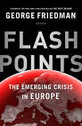 Flashpoints: The Emerging Crisis in Europe by George Friedman (Paperback, 2015)